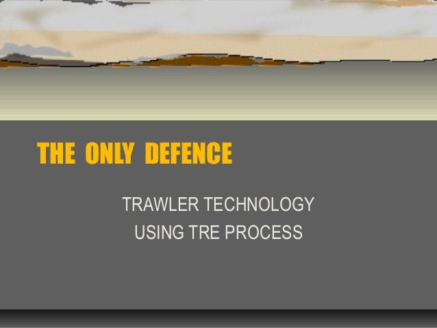 THE ONLY DEFENCE TRAWLER TECHNOLOGY USING TRE PROCESS