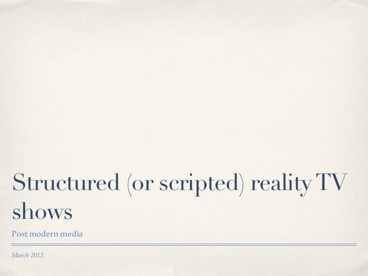 Structured (or scripted) reality TVshowsPost modern mediaMarch 2012