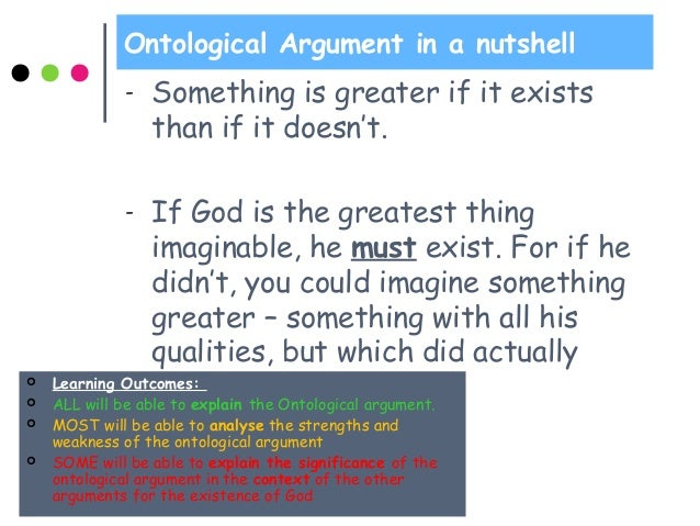 the ontological argument Based on your comments, i understand that you are interested if any sort of  ontological arguments have been made for the existence of god in.