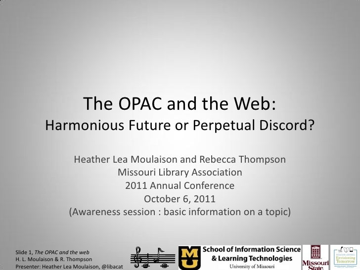 The OPAC and the Web:           Harmonious Future or Perpetual Discord?                     Heather Lea Moulaison and Rebe...
