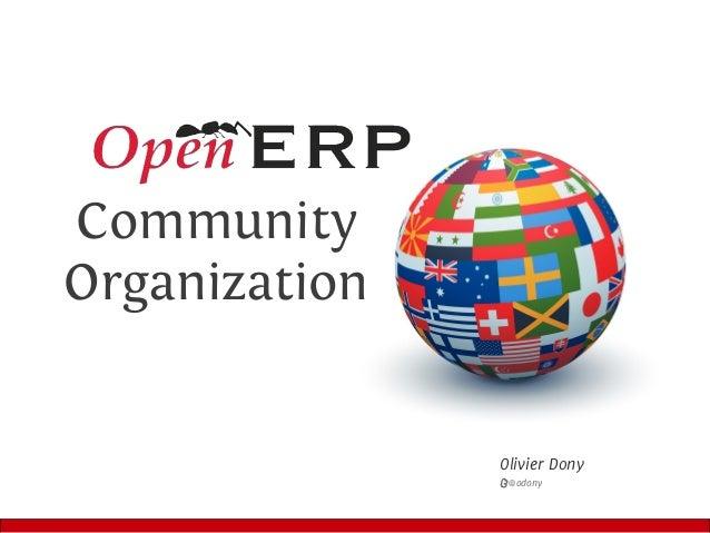 Olivier Dony T @odony Community Organization