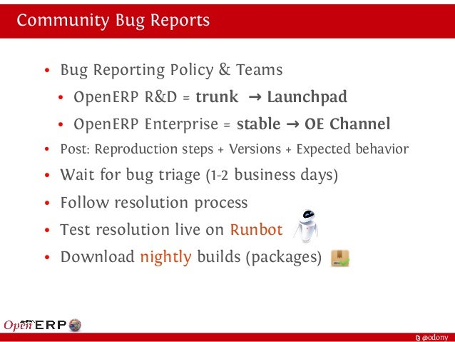 t @odony Community Bug Reports ● Bug Reporting Policy & Teams ● OpenERP R&D = trunk Launchpad→ ● OpenERP Enterprise = stab...
