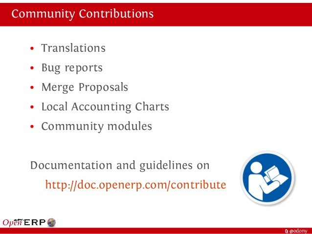 t @odony Community Contributions ● Translations ● Bug reports ● Merge Proposals ● Local Accounting Charts ● Community modu...