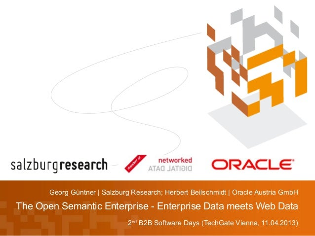 Georg Güntner | Salzburg Research; Herbert Beilschmidt | Oracle Austria GmbHThe Open Semantic Enterprise - Enterprise Data...