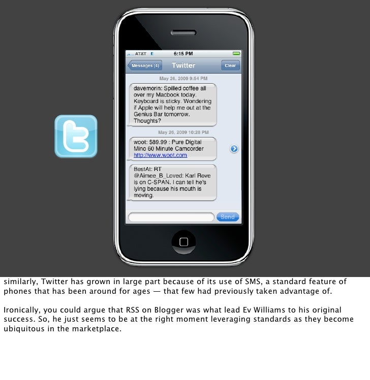 similarly, Twitter has grown in large part because of its use of SMS, a standard feature of phones that has been around fo...
