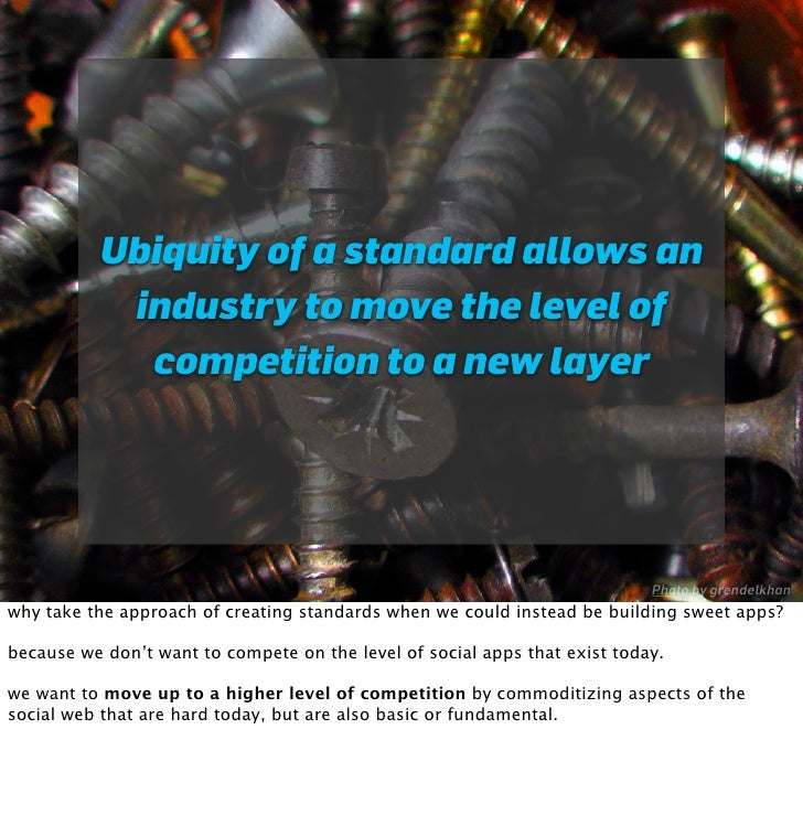 Ubiquity of a standard allows an            industry to move the level of             competition to a new layer          ...
