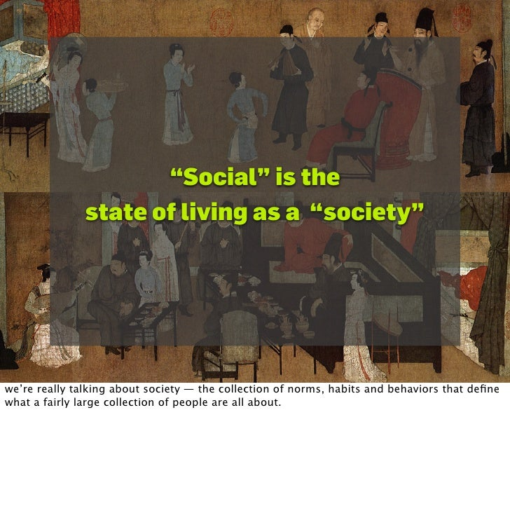 """""""Social"""" is the                state of living as a """"society""""     we're really talking about society — the collection of n..."""