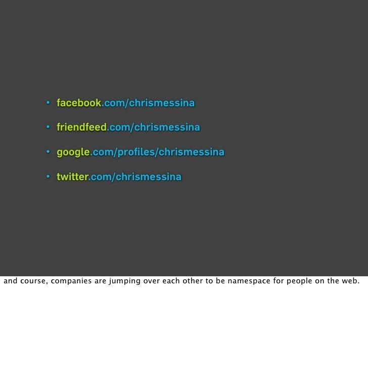 • facebook.com/chrismessina            • friendfeed.com/chrismessina            • google.com/profiles/chrismessina         ...