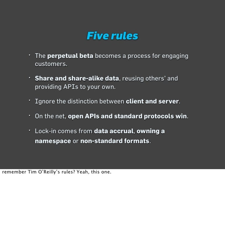 Five rules            • The perpetual beta becomes a process for engaging              customers.             • Share and ...