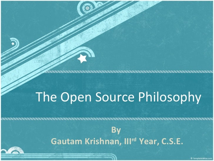 The Open Source Philosophy By  Gautam Krishnan, III rd  Year, C.S.E.