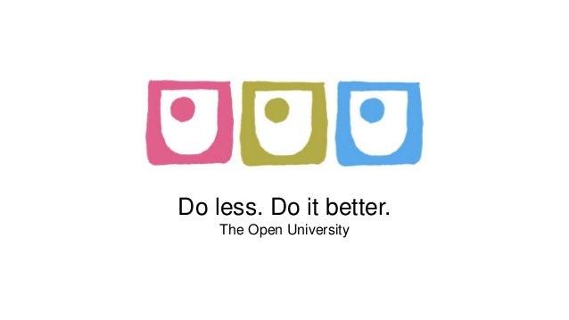 Do less. Do it better. The Open University