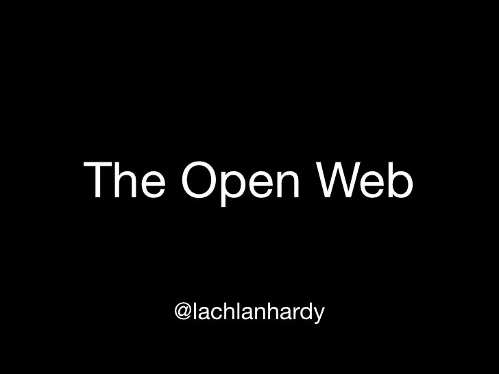The Open Web     @lachlanhardy
