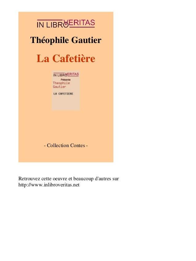 Théophile Gautier  La Cafetière  - Collection Contes -  Retrouvez cette oeuvre et beaucoup d'autres sur  http://www.inlibr...