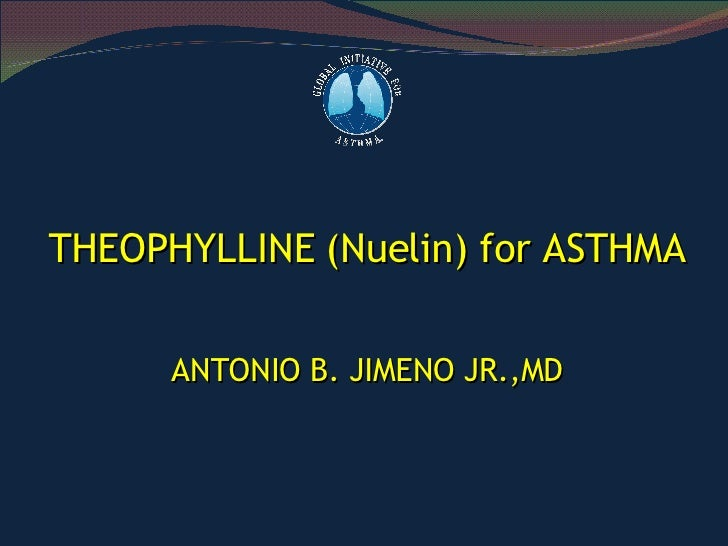 THEOPHYLLINE (Nuelin) for ASTHMA ANTONIO B. JIMENO JR.,MD