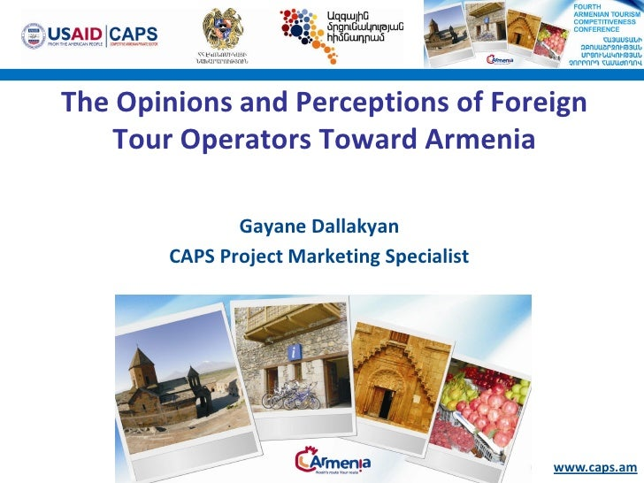 The Opinions and Perceptions of Foreign    Tour Operators Toward Armenia                Gayane Dallakyan        CAPS Proje...
