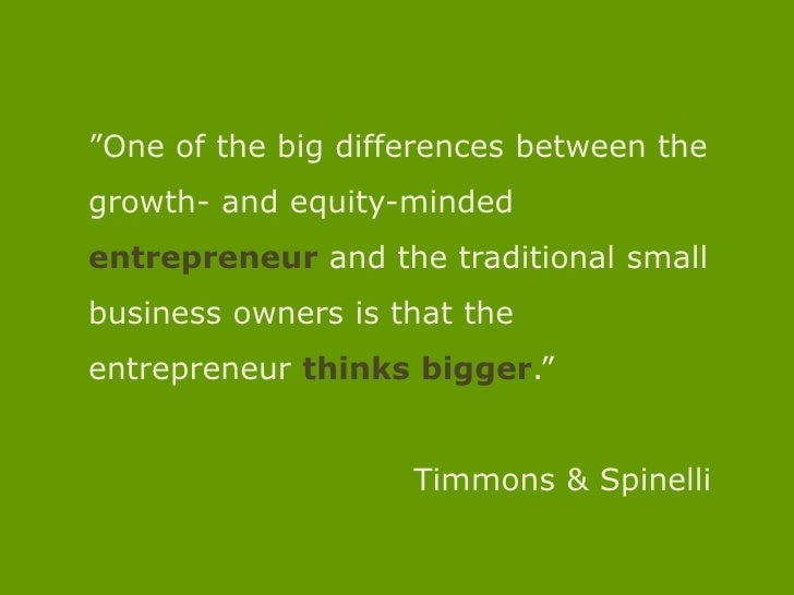 """""""One of the big differences between the growth- and equity-mindedentrepreneur and the traditional small business owners is..."""