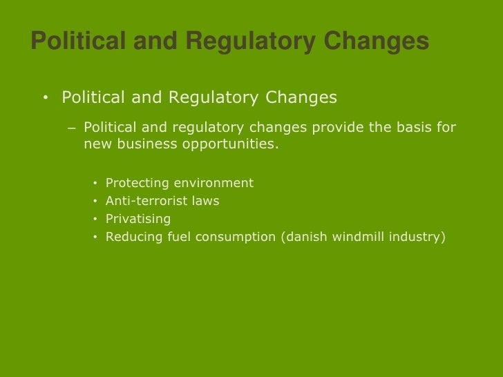 Political and Regulatory Changes<br />Political and Regulatory Changes<br />Political and regulatory changes provide the b...