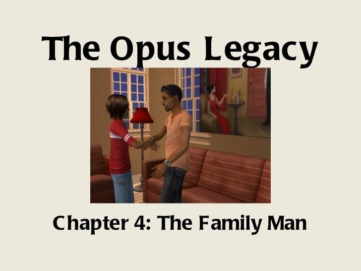 The Opus Legacy <ul><li>Chapter 4: The Family Man </li></ul>