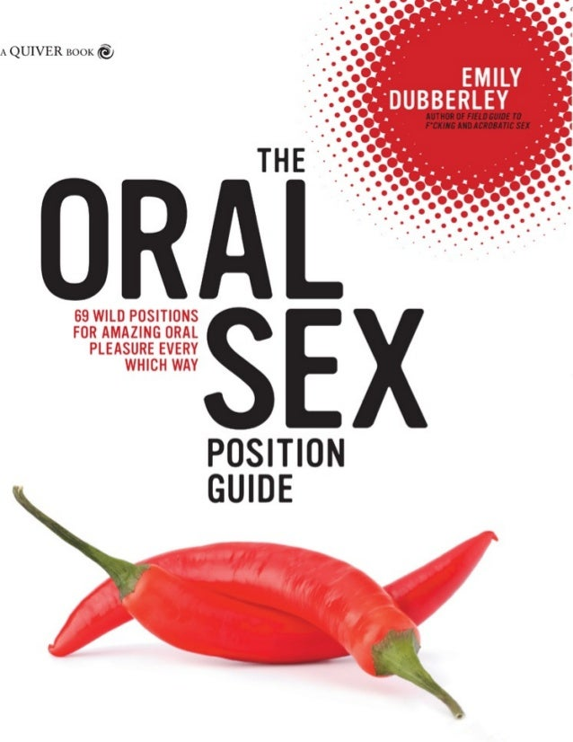 THE	ORAL	SEX POSITION	GUIDE 69	WILD	POSITIONS	FOR	AMAZING	ORAL	PLEASURE EVERY	WHICH	WAY EMILY	DUBBERLEY
