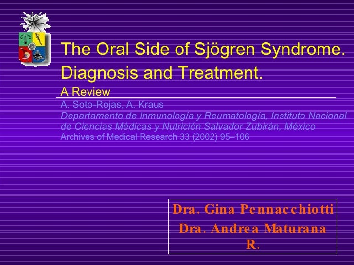 The Oral Side of Sjögren Syndrome. Diagnosis and Treatment. A Review A. Soto-Rojas, A. Kraus Departamento de Inmunología y...