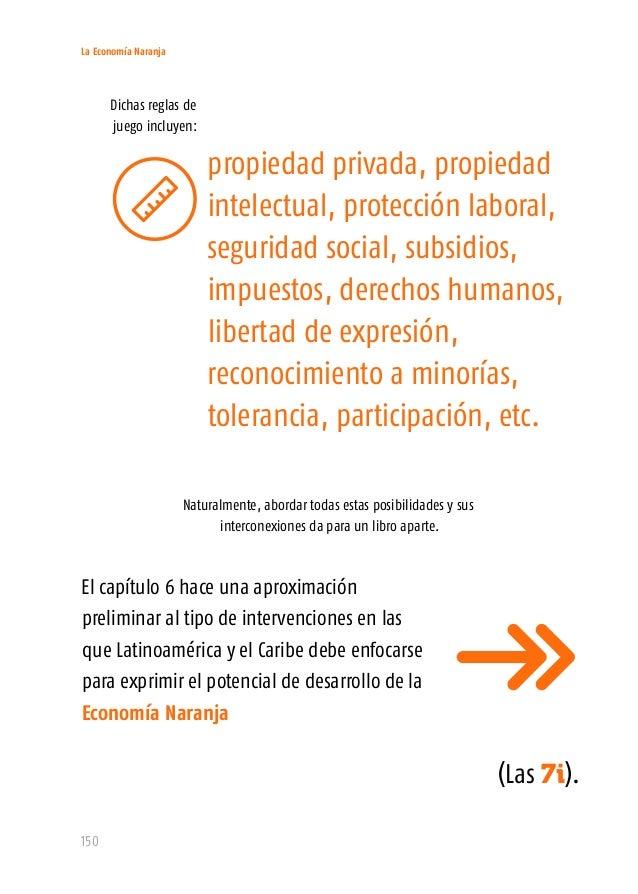 La Economía Naranja 152 Trabajando sobre esta base, este manual presenta un modelo con tres adiciones importantes. Éstas p...