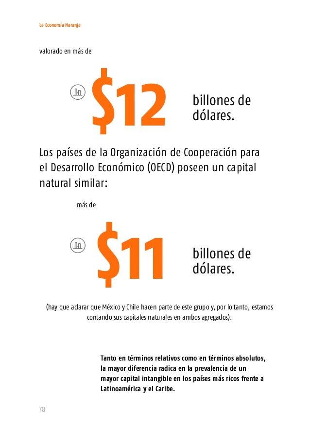 La Economía Naranja 80 Latino- américa y el Caribe necesita tomar el riesgo de innovar y adoptar tempranamente. Debemos av...