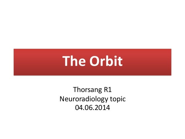 The Orbit Thorsang R1 Neuroradiology topic 04.06.2014