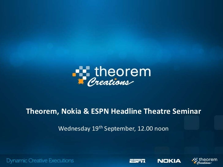 Theorem, Nokia & ESPN Headline Theatre Seminar        Wednesday 19th September, 12.00 noon