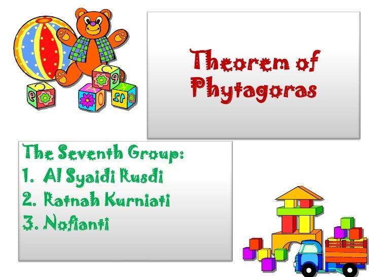Theorem of                     PhytagorasThe Seventh Group:1. Al Syaidi Rusdi2. Ratnah Kurniati3. Nofianti