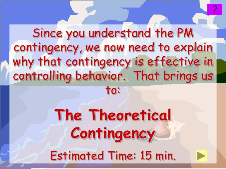 Since you understand the PMcontingency, we now need to explainwhy that contingency is effective incontrolling behavior. Th...