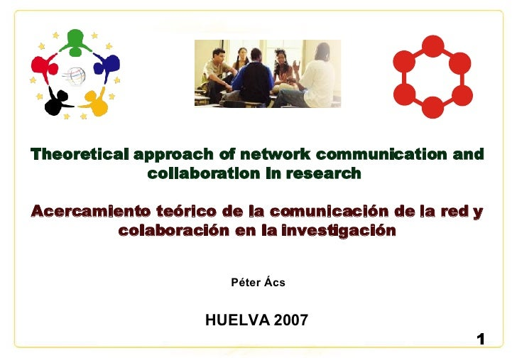 Theoretical approach of network communication and collaboration in   research   Acercamiento teórico de la comunicación de...