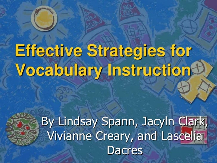 Effective Strategies for Vocabulary Instruction<br />By Lindsay Spann, Jacyln Clark, Vivianne Creary, and Lascelia Dacres<...