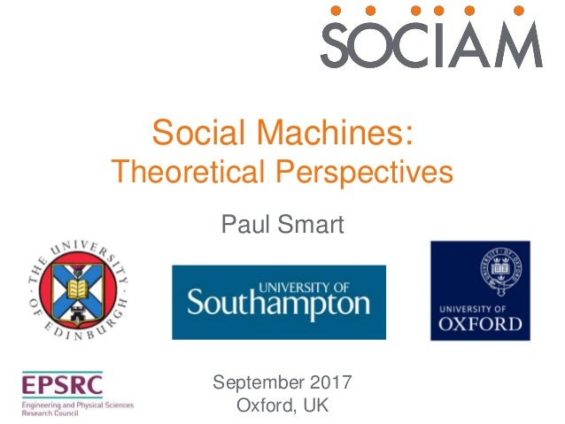 Social Machines: Theoretical Perspectives September 2017 Oxford, UK Paul Smart