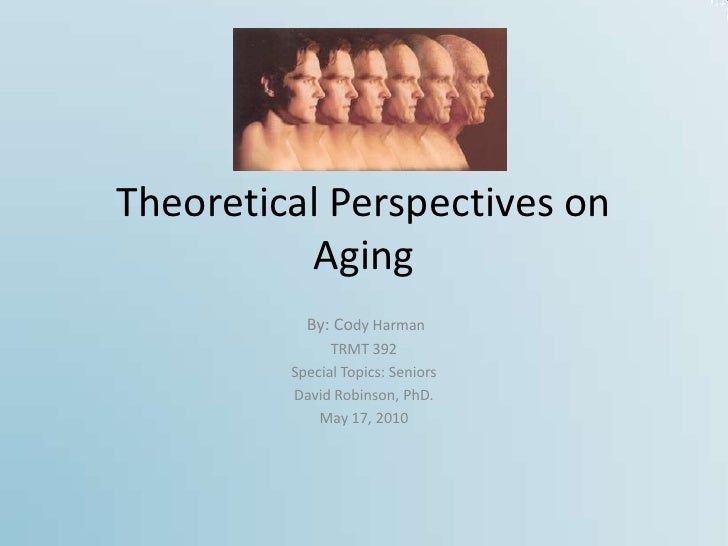 Theoretical Perspectives on           Aging            By: Cody Harman                TRMT 392          Special Topics: Se...