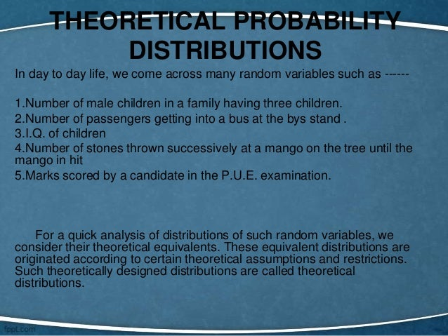 THEORETICAL PROBABILITY           DISTRIBUTIONSIn day to day life, we come across many random variables such as ------1.Nu...