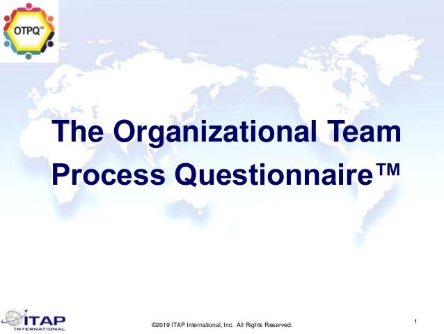 ©2019 ITAP International, Inc. All Rights Reserved. 1 The Organizational Team Process Questionnaire™