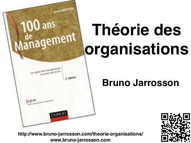 Théorie des organisations Bruno Jarrosson http://www.bruno-jarrosson.com/theorie-organisations/! www.bruno-jarrosson.com
