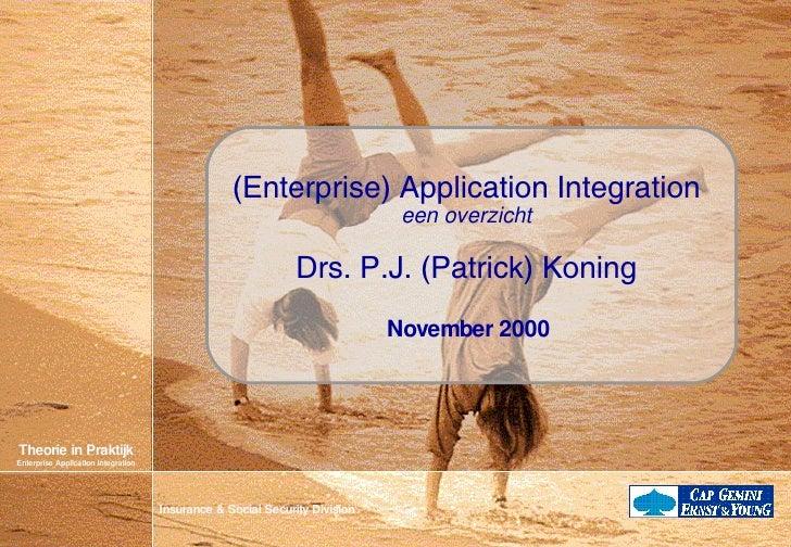 (Enterprise) Application Integration een overzicht Drs. P.J. (Patrick) Koning November 2000
