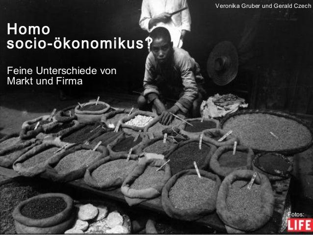 Fotos: Homo socio-ökonomikus? Feine Unterschiede von Markt und Firma Veronika Gruber und Gerald Czech