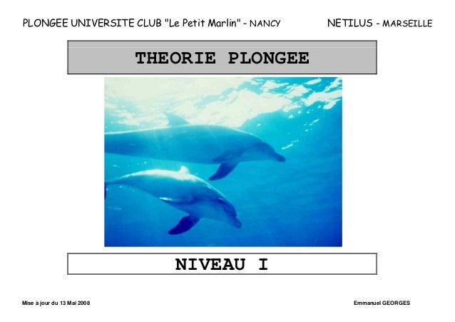 """PLONGEE UNIVERSITE CLUB """"Le Petit Marlin"""" – NANCY NETILUS - MARSEILLE Mise à jour du 13 Mai 2008 Emmanuel GEORGES THEORIE ..."""