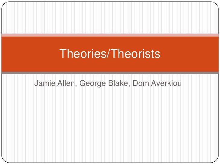 Theories/TheoristsJamie Allen, George Blake, Dom Averkiou