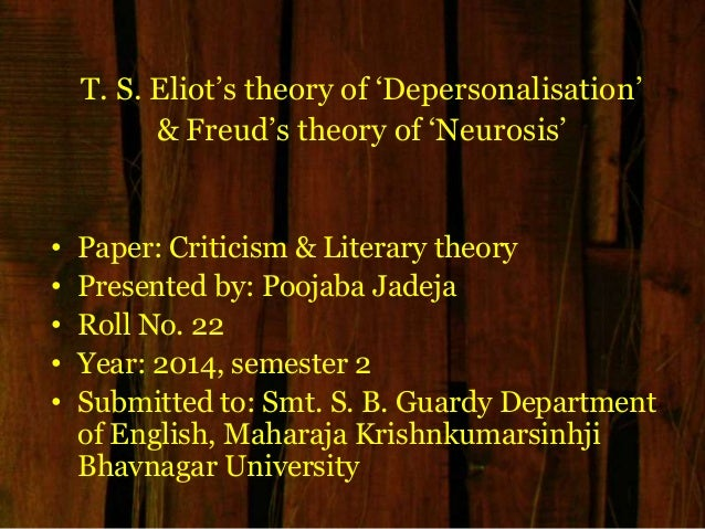 "T. S. Eliot""s theory of ""Depersonalisation"" & Freud""s theory of ""Neurosis"" • Paper: Criticism & Literary theory • Presente..."