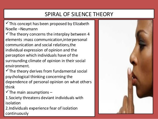 """spiral of silence communication theory The theory of public opinion: the concept of the spiral of silence in j a anderson (ed), communication yearbook 14, 256-287 newbury park, ca: sage simpson, c (1996) """"elisabeth noelle-neumann's 'spiral of silence' and the historical context of communication theory"""" journal of communication 46."""