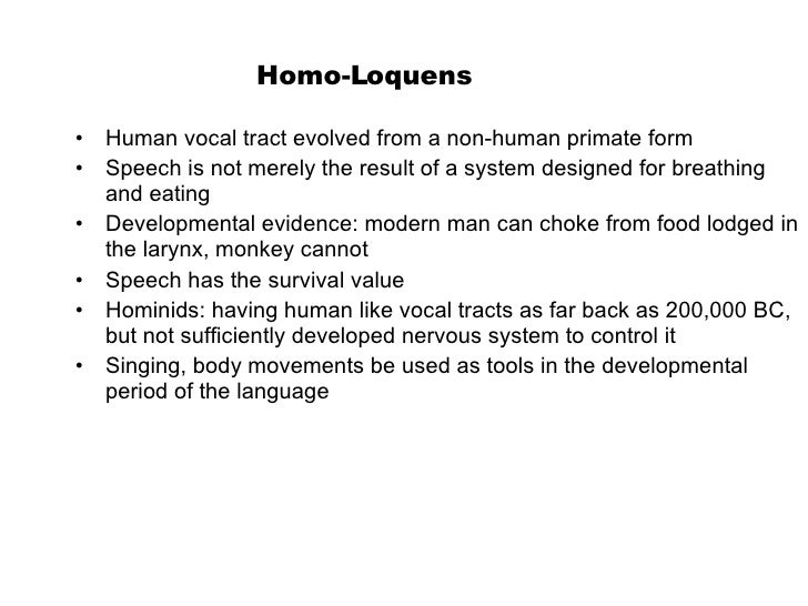 Homo-Loquens <ul><li>Human vocal tract evolved from a non-human primate form </li></ul><ul><li>Speech is not merely the re...