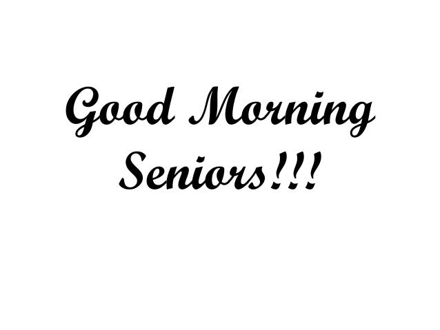 Good Morning Seniors!!!