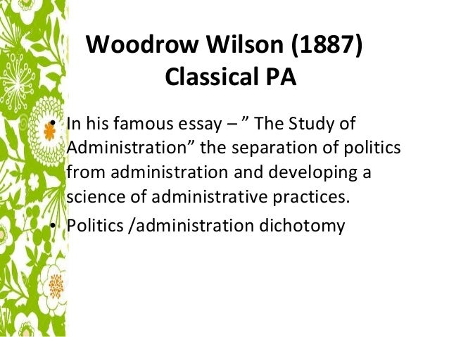 administration and politics dichotomy paper Explain the pros and cons of the politics- administration dichotomy as espoused by woodrow wilson the disadvantage to this is government can implement laws.
