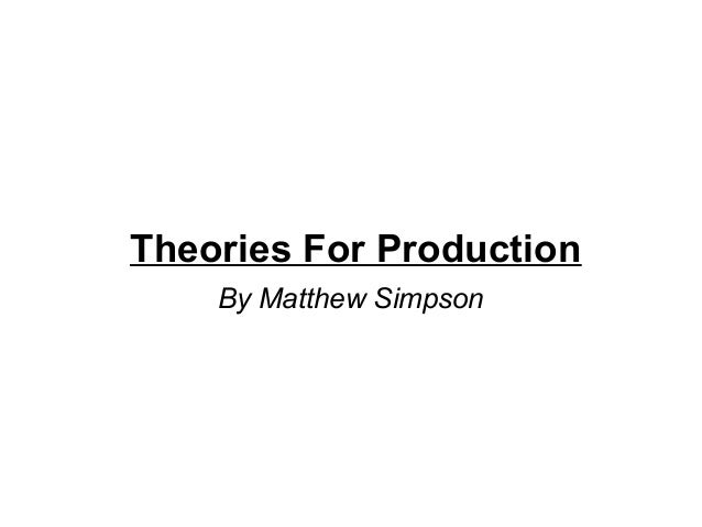 Theories For Production  By Matthew Simpson