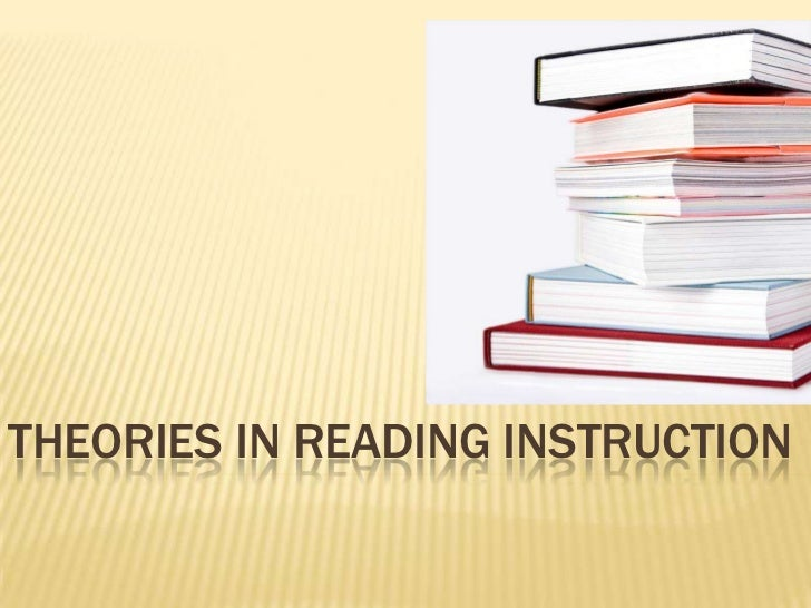 THEORIES IN READING INSTRUCTION