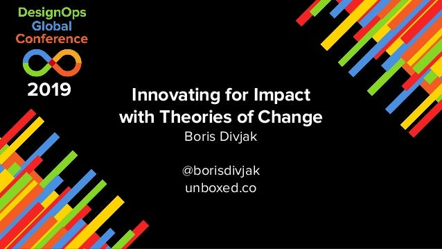 Innovating for Impact with Theories of Change Boris Divjak @borisdivjak unboxed.co 2019