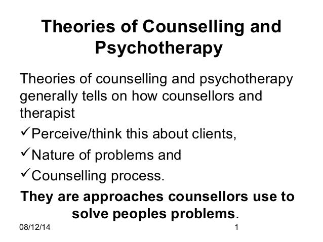 describe how current counselling and psychotherapy A description of various theories of, and theoretical approaches to, psychological treatment, including psychoanalysis, psychodynamic psychotherapy, and cognitive-behavioral therapy.